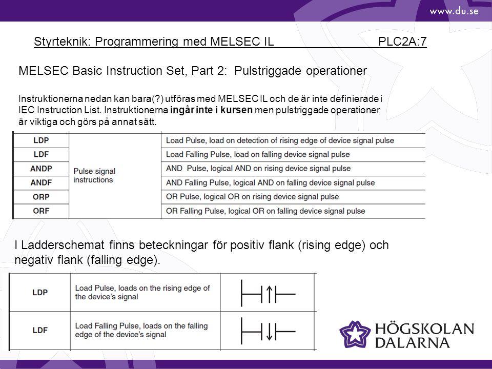 Styrteknik: Programmering med MELSEC IL PLC2A:7 MELSEC Basic Instruction Set, Part 2: Pulstriggade operationer Instruktionerna nedan kan bara(?) utföras med MELSEC IL och de är inte definierade i IEC Instruction List.
