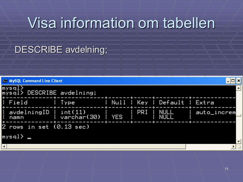 11 Visa information om tabellen DESCRIBE avdelning;