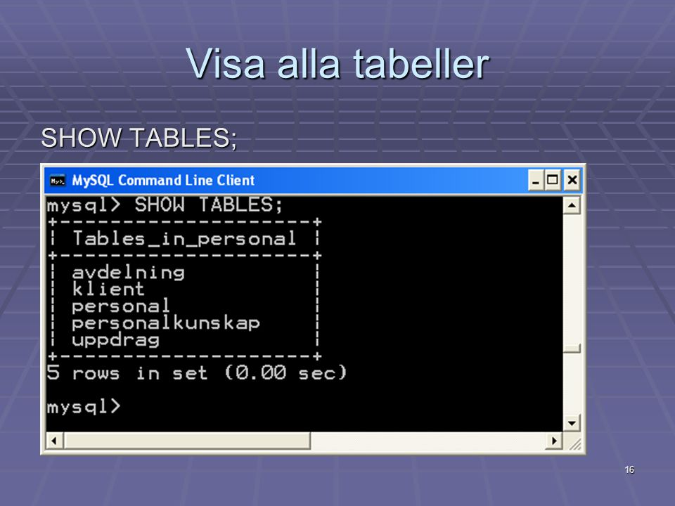 16 Visa alla tabeller SHOW TABLES;