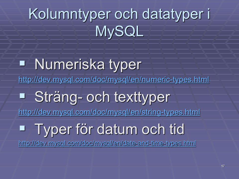 17 Kolumntyper och datatyper i MySQL  Numeriska typer http://dev.mysql.com/doc/mysql/en/numeric-types.html  Sträng- och texttyper http://dev.mysql.com/doc/mysql/en/string-types.html  Typer för datum och tid http://dev.mysql.com/doc/mysql/en/date-and-time-types.html