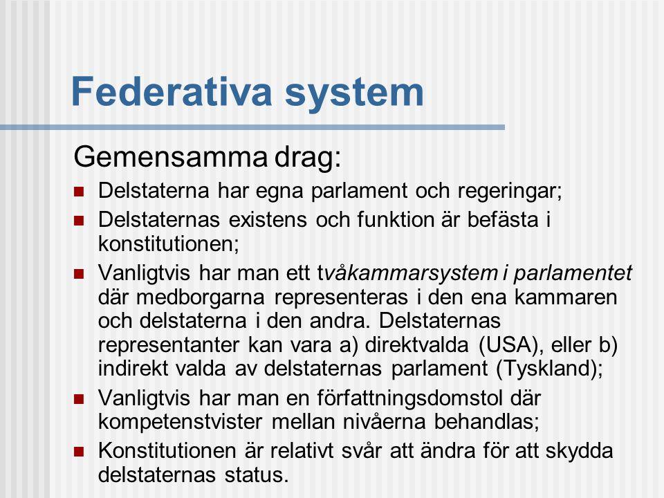 Federativa system Gemensamma drag: Delstaterna har egna parlament och regeringar; Delstaternas existens och funktion är befästa i konstitutionen; Vanl