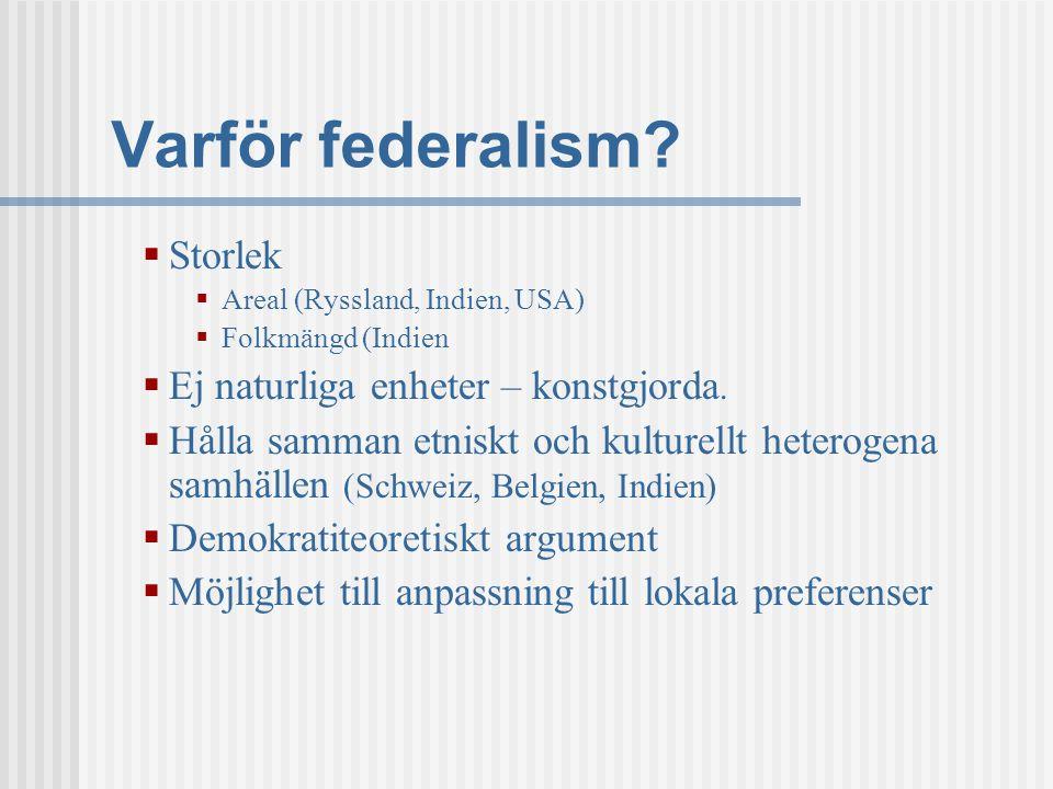 Varför federalism?  Storlek  Areal (Ryssland, Indien, USA)  Folkmängd (Indien  Ej naturliga enheter – konstgjorda.  Hålla samman etniskt och kult