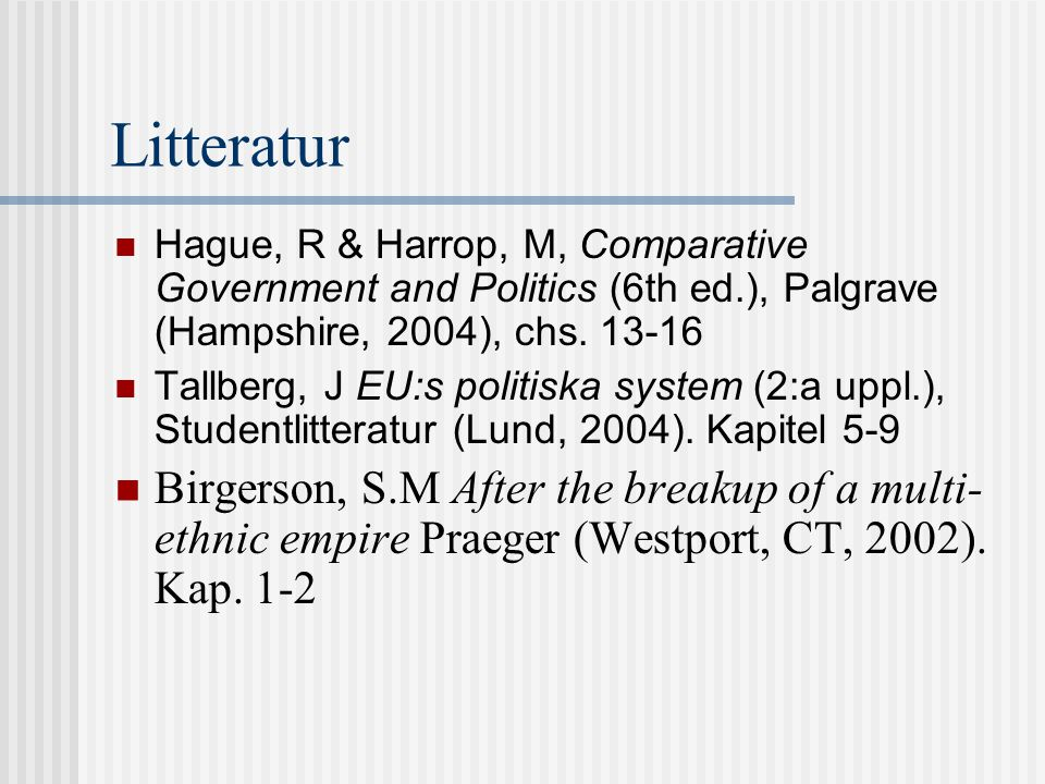 Litteratur Hague, R & Harrop, M, Comparative Government and Politics (6th ed.), Palgrave (Hampshire, 2004), chs. 13-16 Tallberg, J EU:s politiska syst