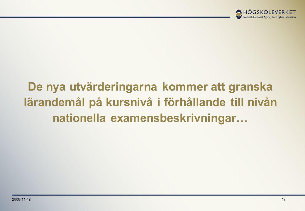 172009-11-18 De nya utvärderingarna kommer att granska lärandemål på kursnivå i förhållande till nivån nationella examensbeskrivningar…