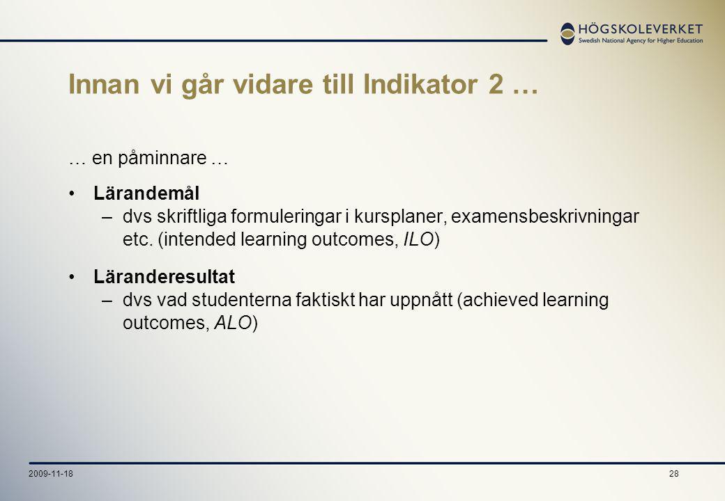 282009-11-18 Innan vi går vidare till Indikator 2 … … en påminnare … Lärandemål –dvs skriftliga formuleringar i kursplaner, examensbeskrivningar etc.