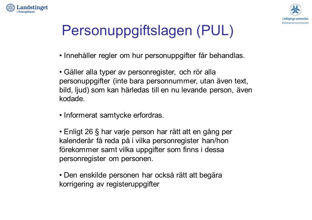 Personuppgiftslagen (PUL) Innehåller regler om hur personuppgifter får behandlas. Gäller alla typer av personregister, och rör alla personuppgifter (i
