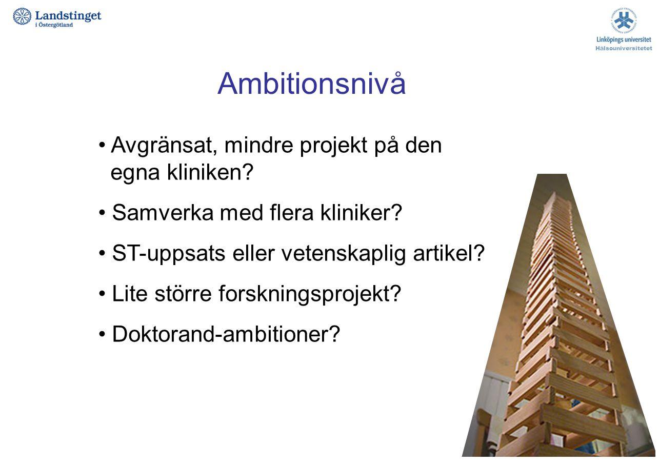 Ambitionsnivå Avgränsat, mindre projekt på den egna kliniken? Samverka med flera kliniker? ST-uppsats eller vetenskaplig artikel? Lite större forsknin