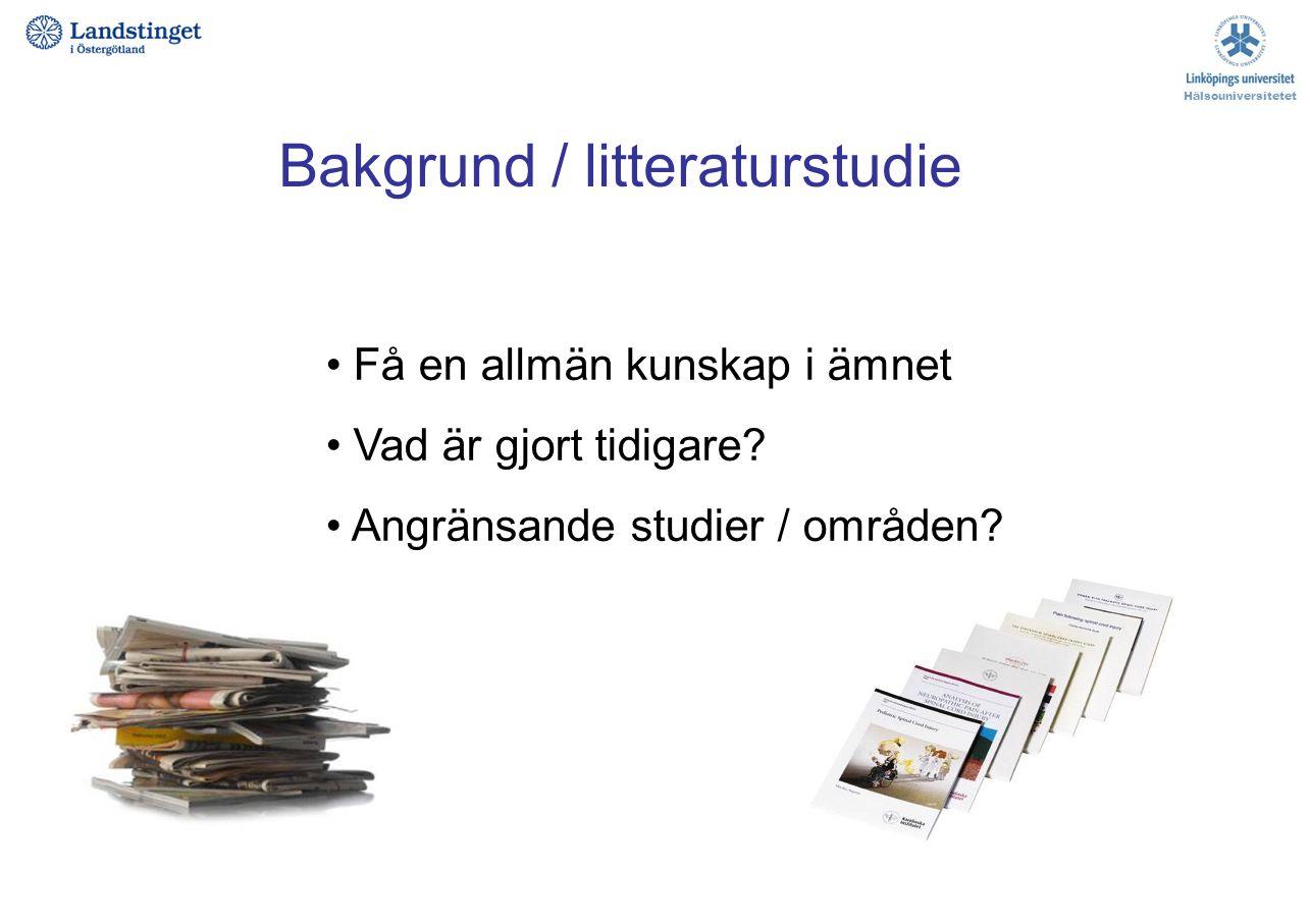 Bakgrund / litteraturstudie Få en allmän kunskap i ämnet Vad är gjort tidigare? Angränsande studier / områden? Hälsouniversitetet