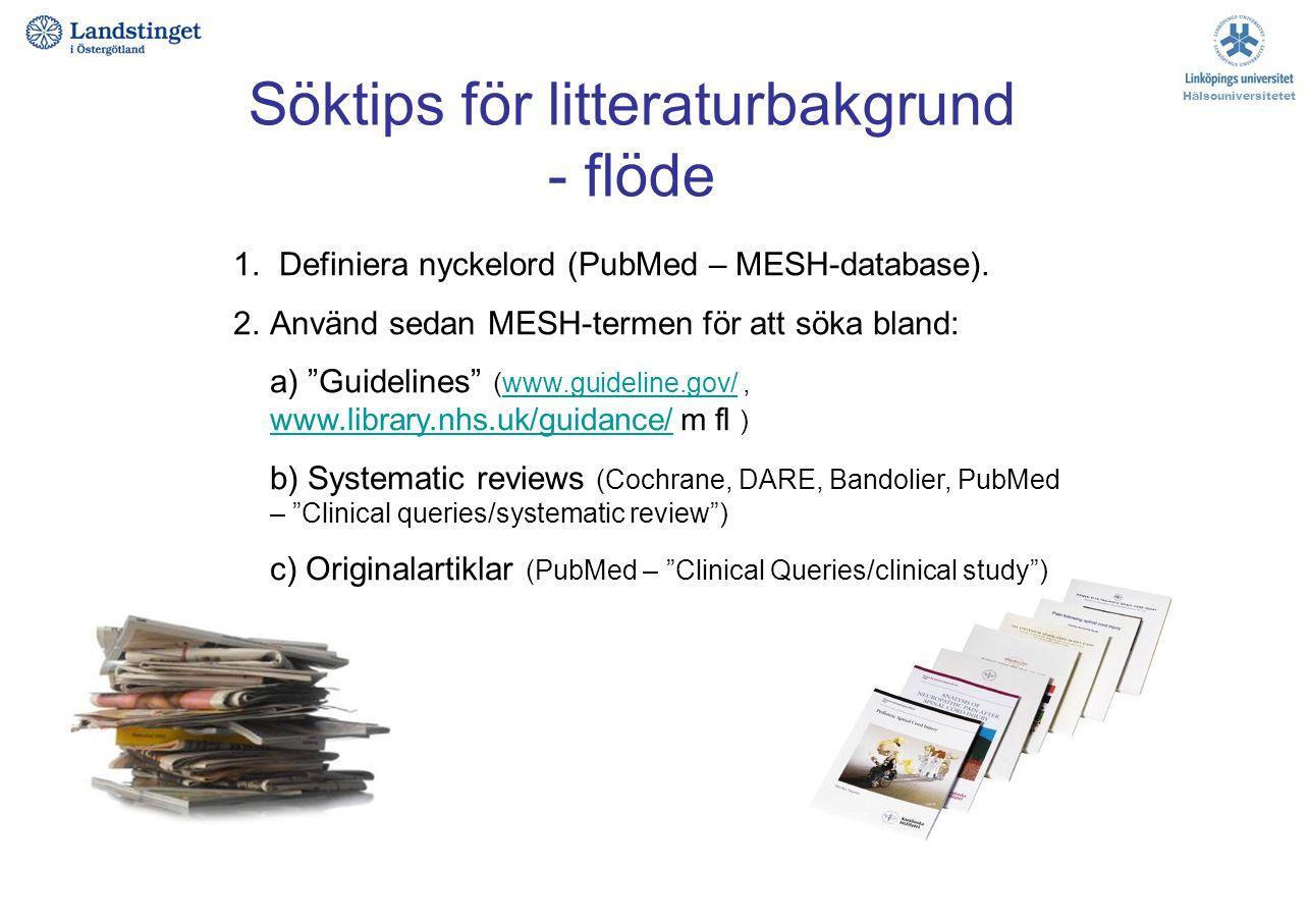 Söktips för litteraturbakgrund - flöde Hälsouniversitetet 1. Definiera nyckelord (PubMed – MESH-database). 2.Använd sedan MESH-termen för att söka bla