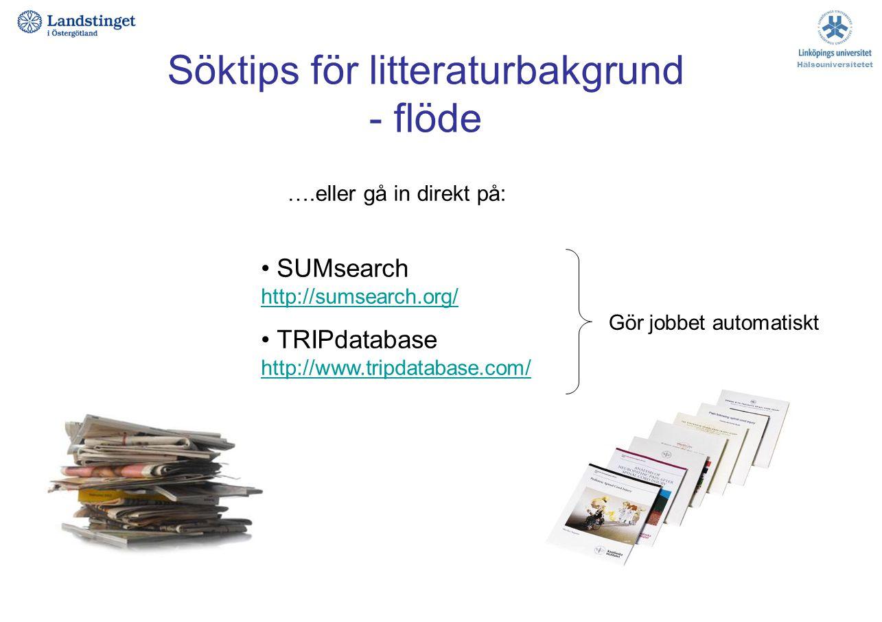 Söktips för litteraturbakgrund - flöde Hälsouniversitetet ….eller gå in direkt på: SUMsearch http://sumsearch.org/ http://sumsearch.org/ TRIPdatabase