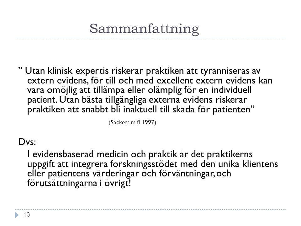 """Sammanfattning 13 """" Utan klinisk expertis riskerar praktiken att tyranniseras av extern evidens, för till och med excellent extern evidens kan vara om"""