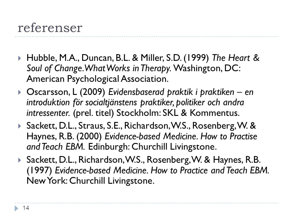 referenser 14  Hubble, M.A., Duncan, B.L. & Miller, S.D. (1999) The Heart & Soul of Change. What Works in Therapy. Washington, DC: American Psycholog