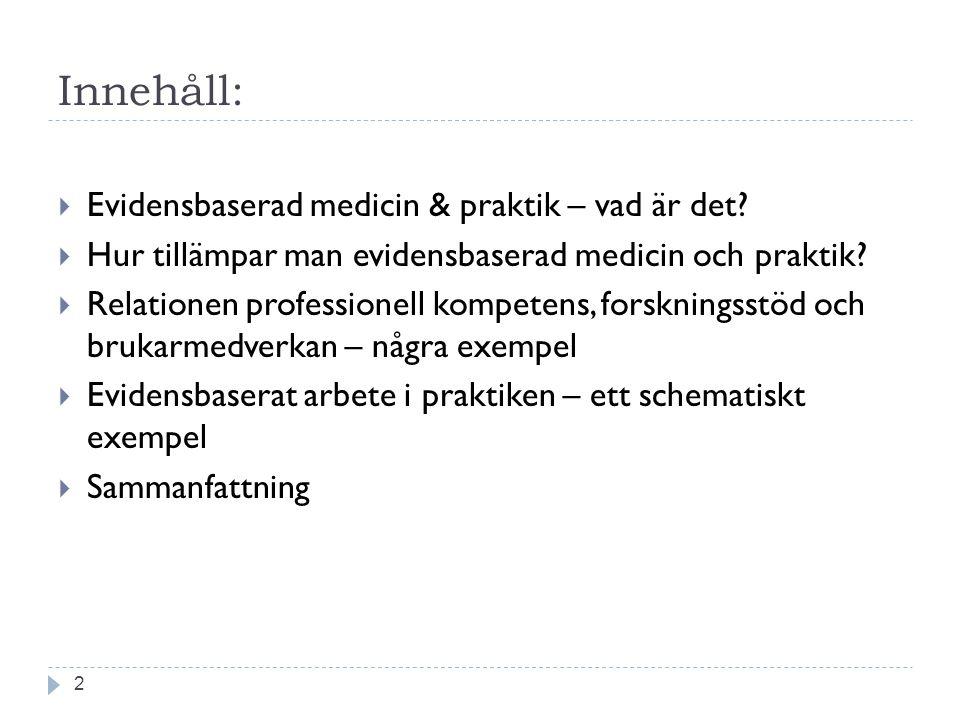 Sammanfattning 13 Utan klinisk expertis riskerar praktiken att tyranniseras av extern evidens, för till och med excellent extern evidens kan vara omöjlig att tillämpa eller olämplig för en individuell patient.