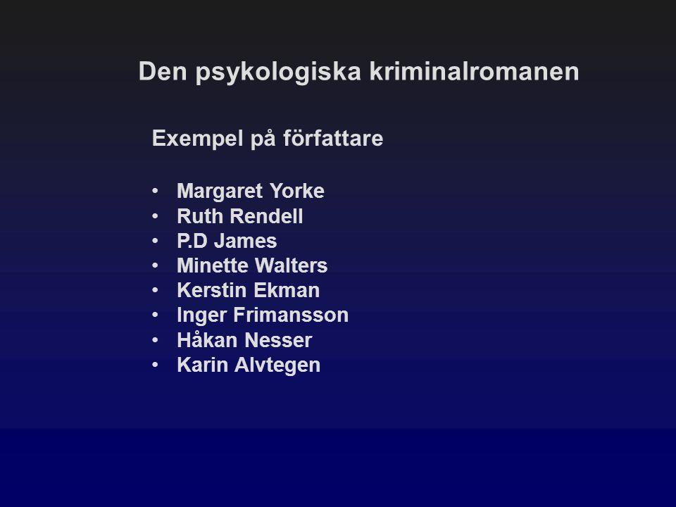 Den psykologiska kriminalromanen Exempel på författare Margaret Yorke Ruth Rendell P.D James Minette Walters Kerstin Ekman Inger Frimansson Håkan Ness