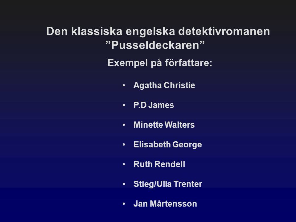 """Den klassiska engelska detektivromanen """"Pusseldeckaren"""" Exempel på författare: Agatha Christie P.D James Minette Walters Elisabeth George Ruth Rendell"""