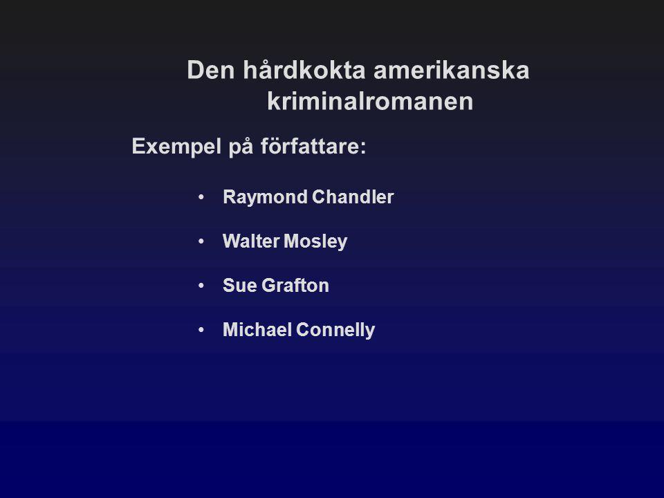 Den hårdkokta amerikanska kriminalromanen Exempel på författare: Raymond Chandler Walter Mosley Sue Grafton Michael Connelly