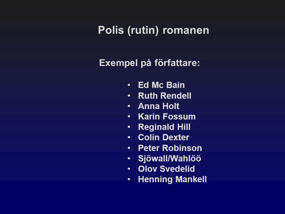 Polis (rutin) romanen Exempel på författare: Ed Mc Bain Ruth Rendell Anna Holt Karin Fossum Reginald Hill Colin Dexter Peter Robinson Sjöwall/Wahlöö O