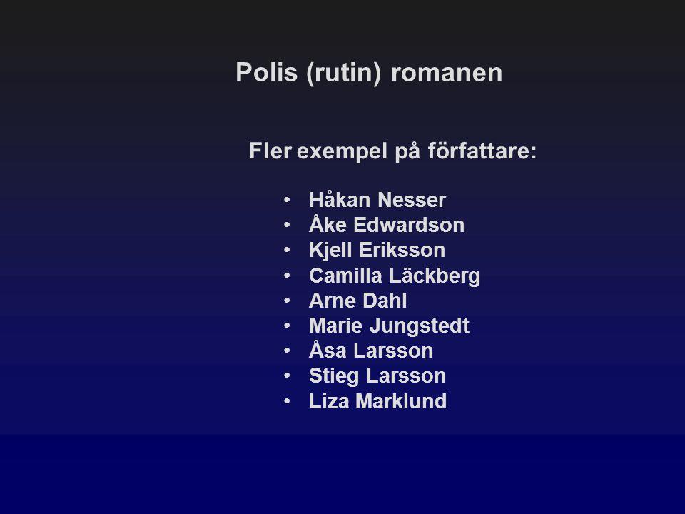 Polis (rutin) romanen Fler exempel på författare: Håkan Nesser Åke Edwardson Kjell Eriksson Camilla Läckberg Arne Dahl Marie Jungstedt Åsa Larsson Sti
