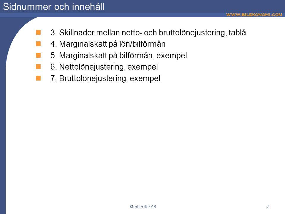 www.bilekonomi.com Kimberlite AB2 Sidnummer och innehåll 3. Skillnader mellan netto- och bruttolönejustering, tablå 4. Marginalskatt på lön/bilförmån