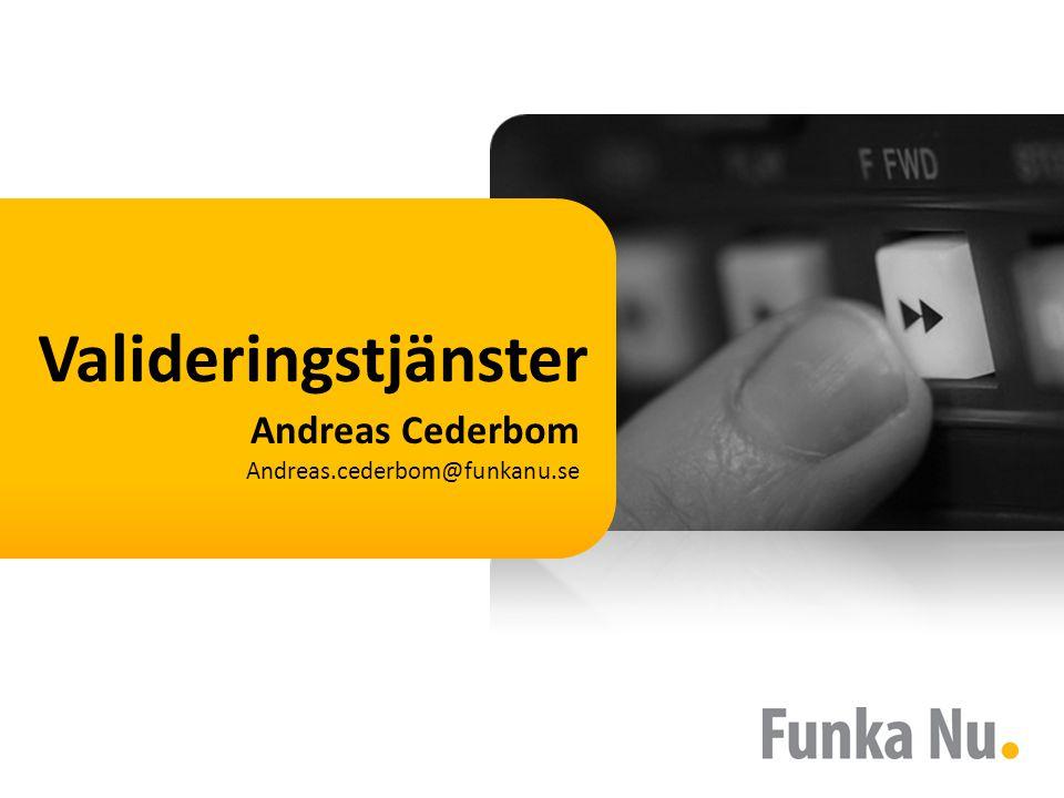 Andreas Cederbom Andreas.cederbom@funkanu.se Valideringstjänster