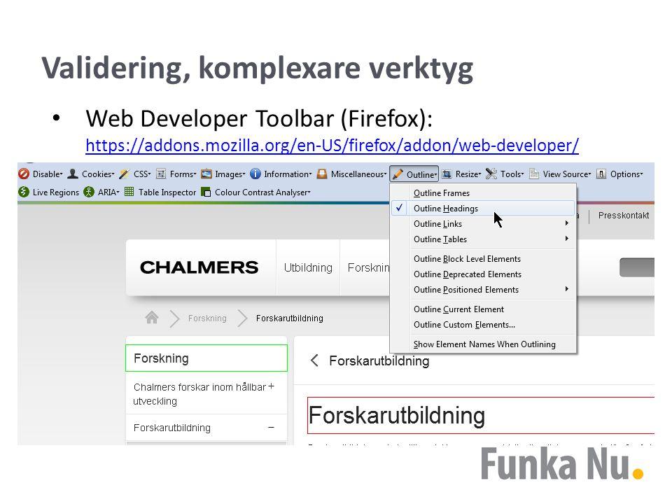Validering, komplexare verktyg Web Developer Toolbar (Firefox): https://addons.mozilla.org/en-US/firefox/addon/web-developer/ https://addons.mozilla.org/en-US/firefox/addon/web-developer/