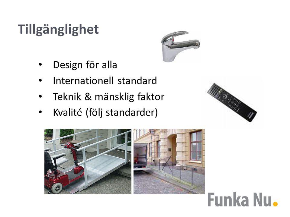 Tillgänglighet Design för alla Internationell standard Teknik & mänsklig faktor Kvalité (följ standarder)