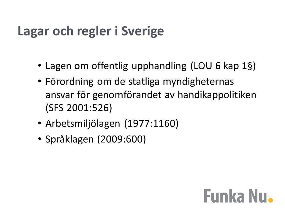 Lagar och regler i Sverige Lagen om offentlig upphandling (LOU 6 kap 1§) Förordning om de statliga myndigheternas ansvar för genomförandet av handikappolitiken (SFS 2001:526) Arbetsmiljölagen (1977:1160) Språklagen (2009:600)