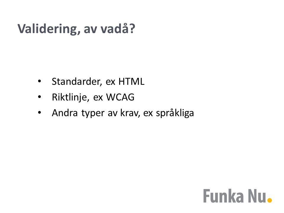 Validering av standarder HTML/XHTML W3C: http://validator.w3.org WDG: www.htmlhelp.orghttp://validator.w3.orgwww.htmlhelp.org CSS W3C: http://jigsaw.w3.org/css-validator/http://jigsaw.w3.org/css-validator/ RSS, SMIL m.m.