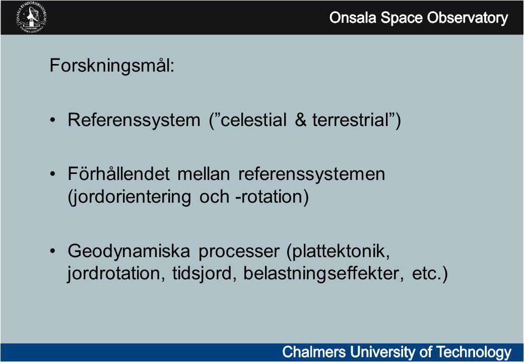 Forskningsmål: Referenssystem ( celestial & terrestrial ) Förhållendet mellan referenssystemen (jordorientering och -rotation) Geodynamiska processer (plattektonik, jordrotation, tidsjord, belastningseffekter, etc.)