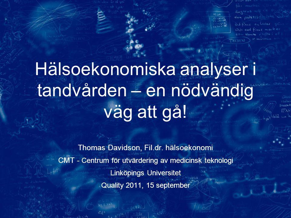 Thomas Davidson, Fil.dr. hälsoekonomi CMT - Centrum för utvärdering av medicinsk teknologi Linköpings Universitet Quality 2011, 15 september Hälsoekon