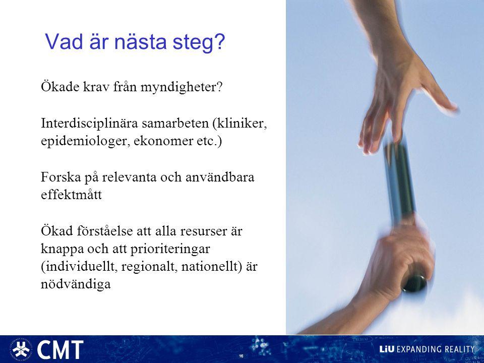 16 Vad är nästa steg? Ökade krav från myndigheter? Interdisciplinära samarbeten (kliniker, epidemiologer, ekonomer etc.) Forska på relevanta och använ