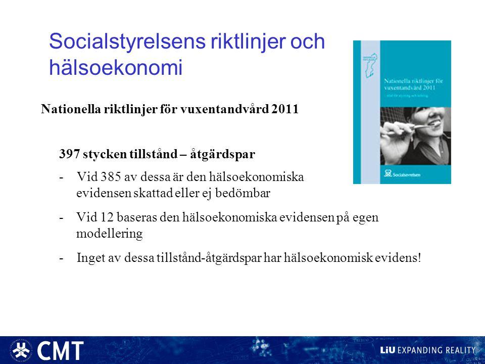 Socialstyrelsens riktlinjer och hälsoekonomi Nationella riktlinjer för vuxentandvård 2011 397 stycken tillstånd – åtgärdspar - Vid 385 av dessa är den