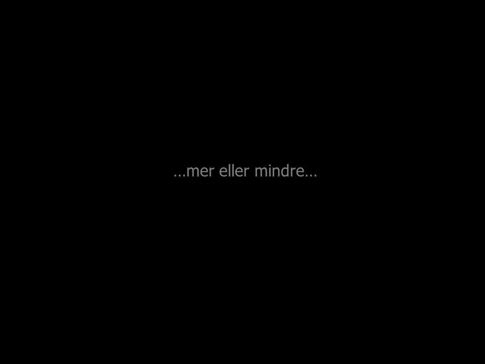 …mer eller mindre…