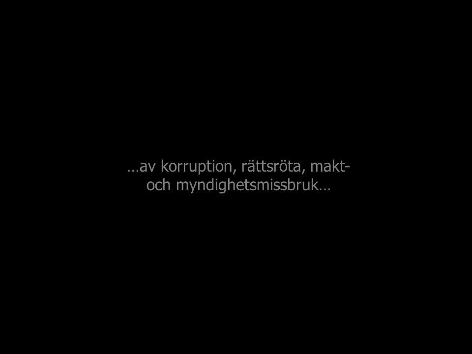 …av korruption, rättsröta, makt- och myndighetsmissbruk…