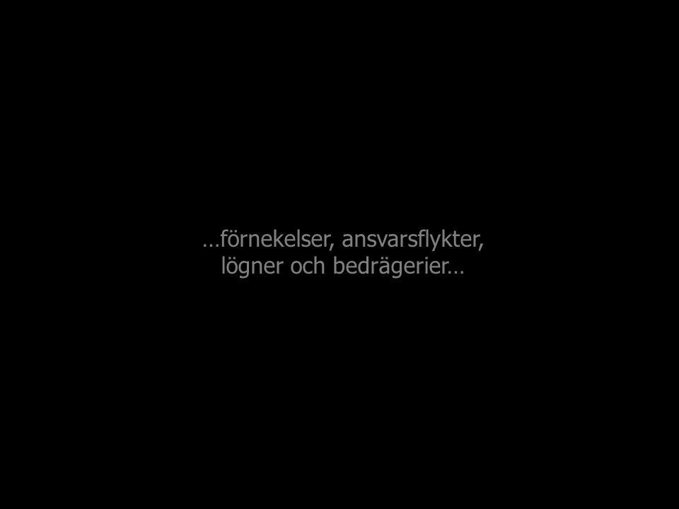 …förnekelser, ansvarsflykter, lögner och bedrägerier…