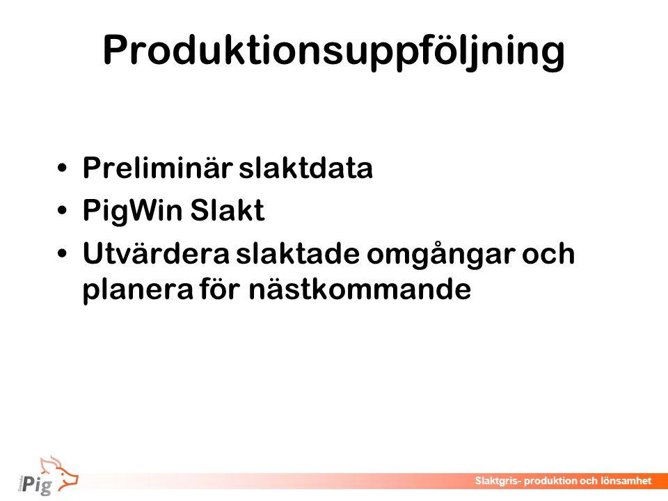 Föreläsningsrubrik / temaSlaktgris- produktion och lönsamhet Produktionsuppföljning Preliminär slaktdata PigWin Slakt Utvärdera slaktade omgångar och