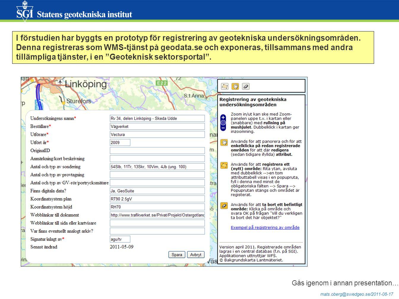 mats.oberg@swedgeo.se/2011-08-17 I förstudien har byggts en prototyp för registrering av geotekniska undersökningsområden. Denna registreras som WMS-t