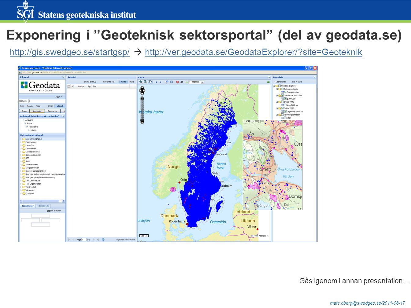 """mats.oberg@swedgeo.se/2011-08-17 Exponering i """"Geoteknisk sektorsportal"""" (del av geodata.se) Gås igenom i annan presentation… http://gis.swedgeo.se/st"""