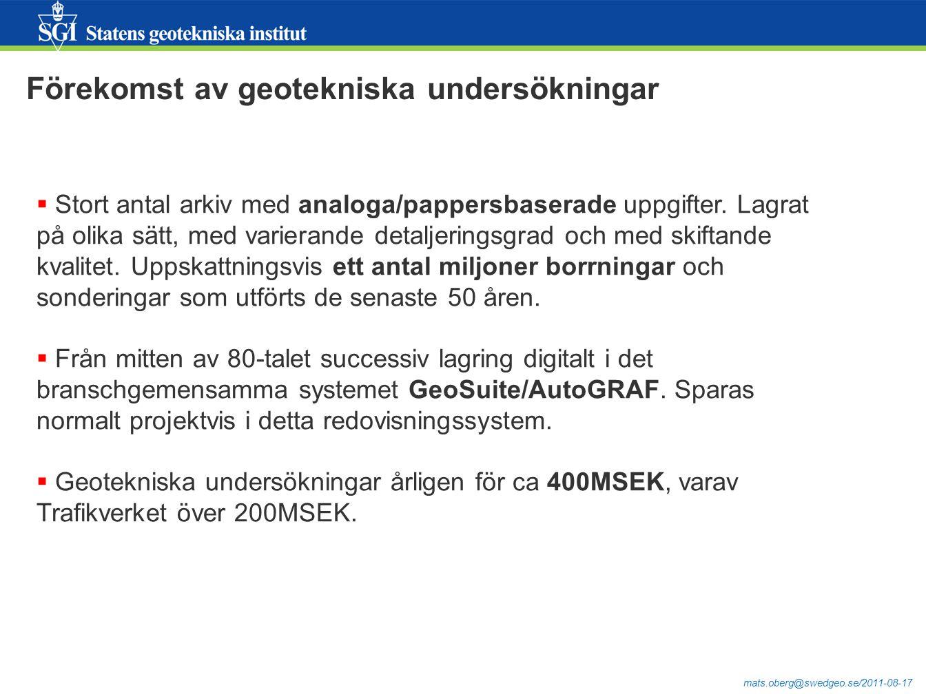 mats.oberg@swedgeo.se/2011-08-17 Förekomst av geotekniska undersökningar  Stort antal arkiv med analoga/pappersbaserade uppgifter. Lagrat på olika sä