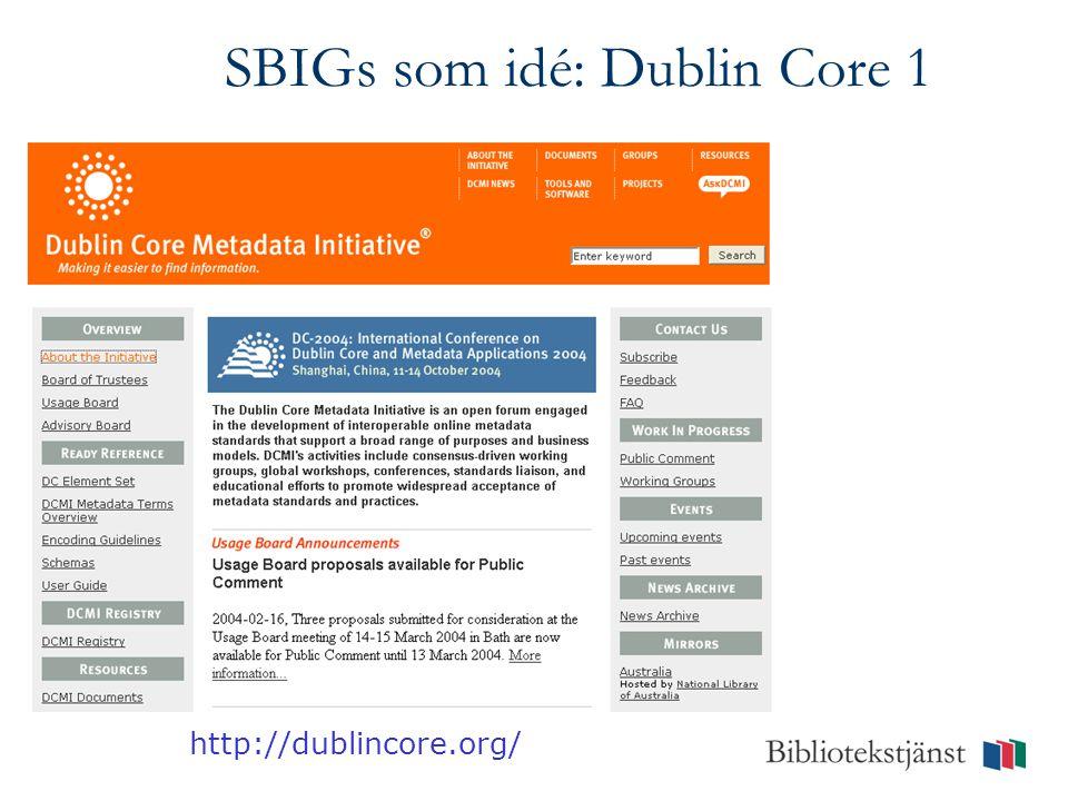 SBIGs som idé: Dublin Core 1 http://dublincore.org/
