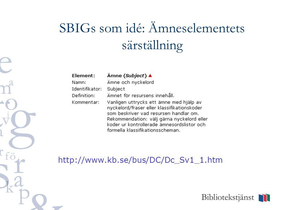 SBIGs som idé: Ämneselementets särställning http://www.kb.se/bus/DC/Dc_Sv1_1.htm