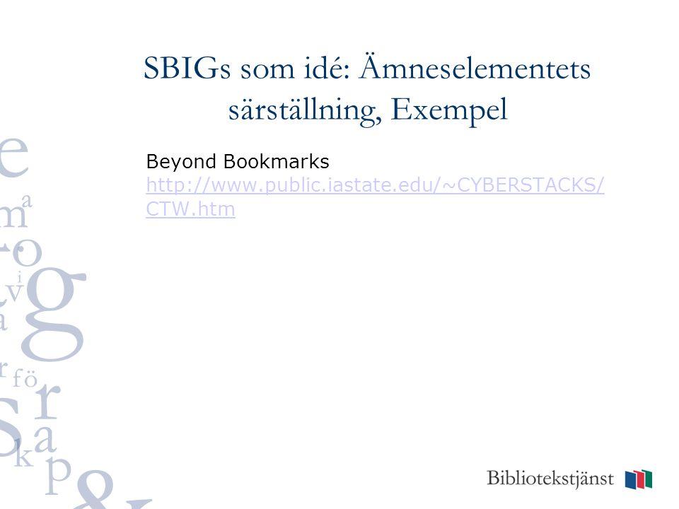 SBIGs som idé: Ämneselementets särställning, Exempel Beyond Bookmarks http://www.public.iastate.edu/~CYBERSTACKS/ CTW.htm http://www.public.iastate.edu/~CYBERSTACKS/ CTW.htm