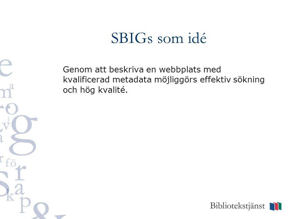 SBIGs som idé Genom att beskriva en webbplats med kvalificerad metadata möjliggörs effektiv sökning och hög kvalité.