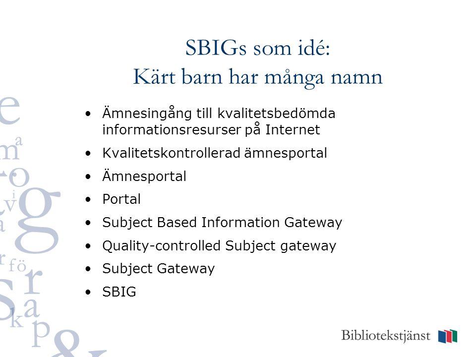 SBIGs som idé: Kärt barn har många namn Ämnesingång till kvalitetsbedömda informationsresurser på Internet Kvalitetskontrollerad ämnesportal Ämnesport
