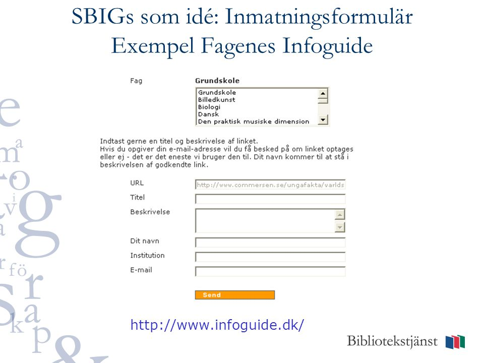 SBIGs som idé: Inmatningsformulär Exempel Fagenes Infoguide http://www.infoguide.dk/