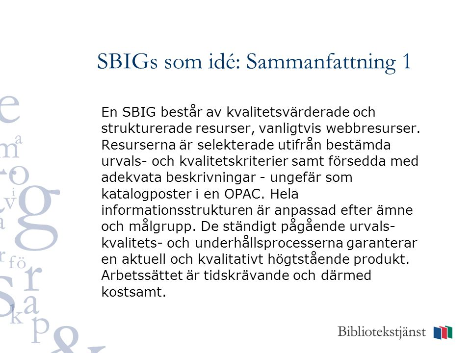 SBIGs som idé: Sammanfattning 1 En SBIG består av kvalitetsvärderade och strukturerade resurser, vanligtvis webbresurser. Resurserna är selekterade ut