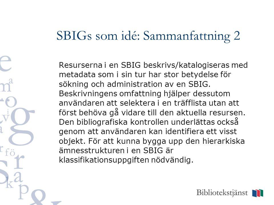 SBIGs som idé: Sammanfattning 2 Resurserna i en SBIG beskrivs/katalogiseras med metadata som i sin tur har stor betydelse för sökning och administration av en SBIG.