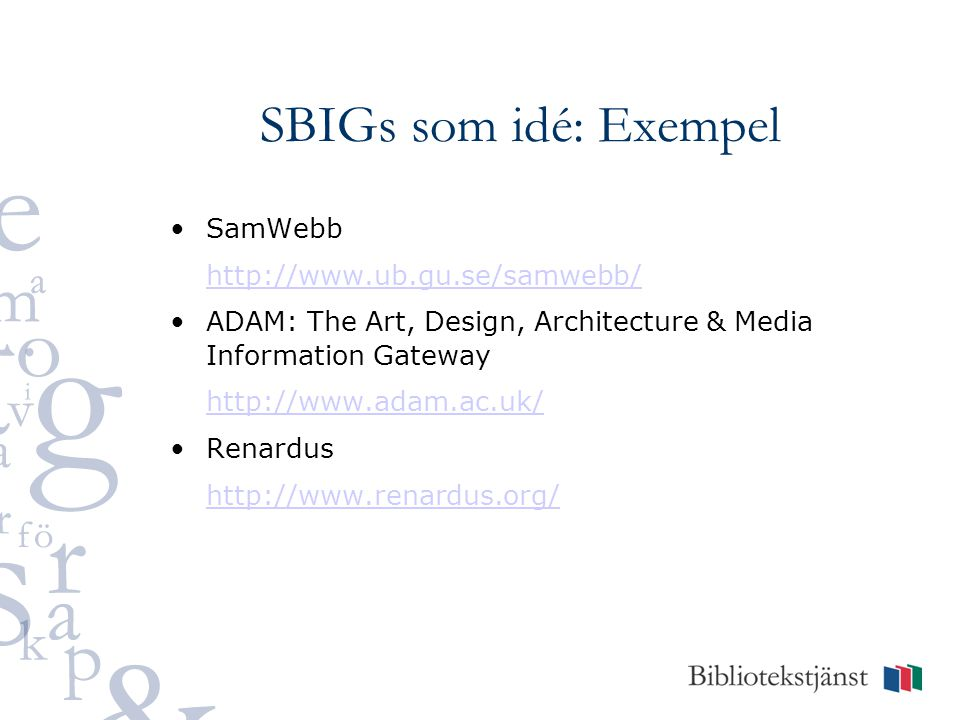 SBIGs som idé: Inmatningsformulär Exempel OCLC Connexion http://www.oclc.org/connexion/images/screens/in terfaces/connexion_interface_640_01.htm