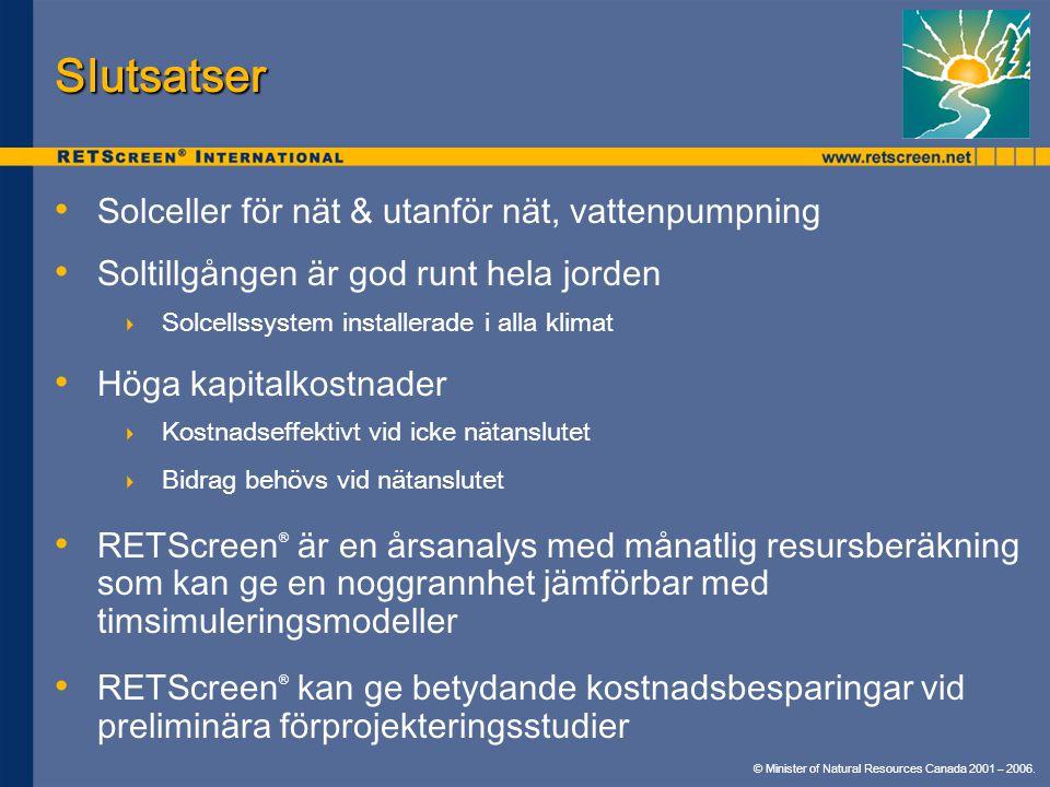 © Minister of Natural Resources Canada 2001 – 2006. Slutsatser Solceller för nät & utanför nät, vattenpumpning Soltillgången är god runt hela jorden 