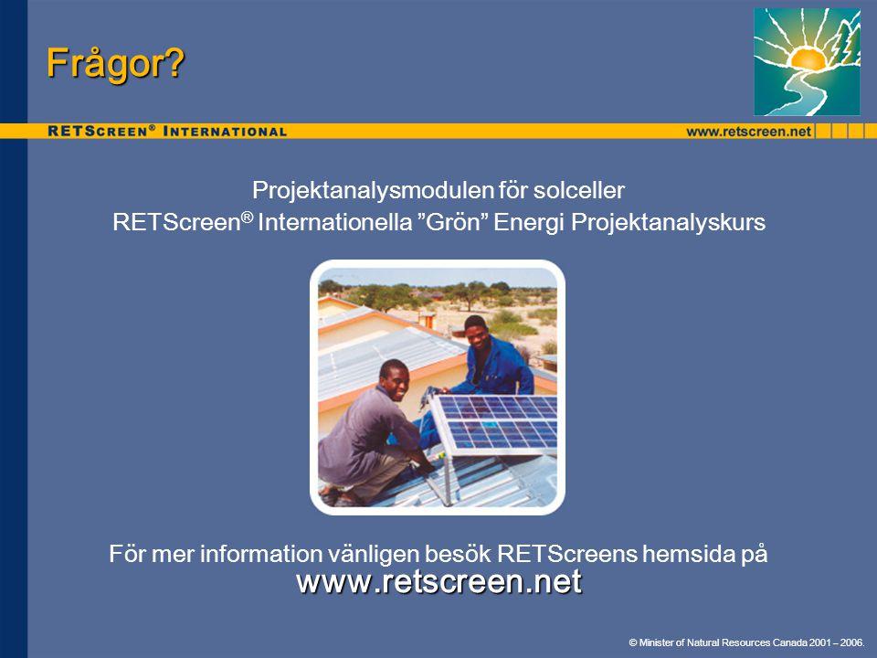 """© Minister of Natural Resources Canada 2001 – 2006. Frågor? Projektanalysmodulen för solceller RETScreen ® Internationella """"Grön"""" Energi Projektanalys"""